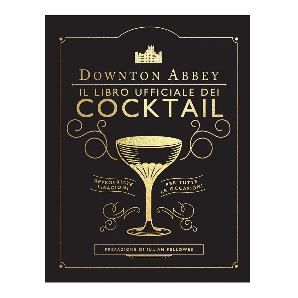 Downton Abbey: Il Libro ufficiale dei Cocktail