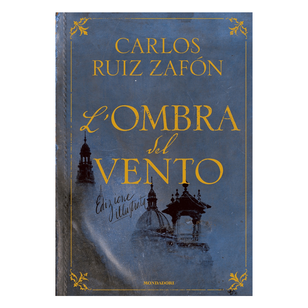 Carlos Ruiz Zafón – L'ombra del Vento (Ed. Illustrata)
