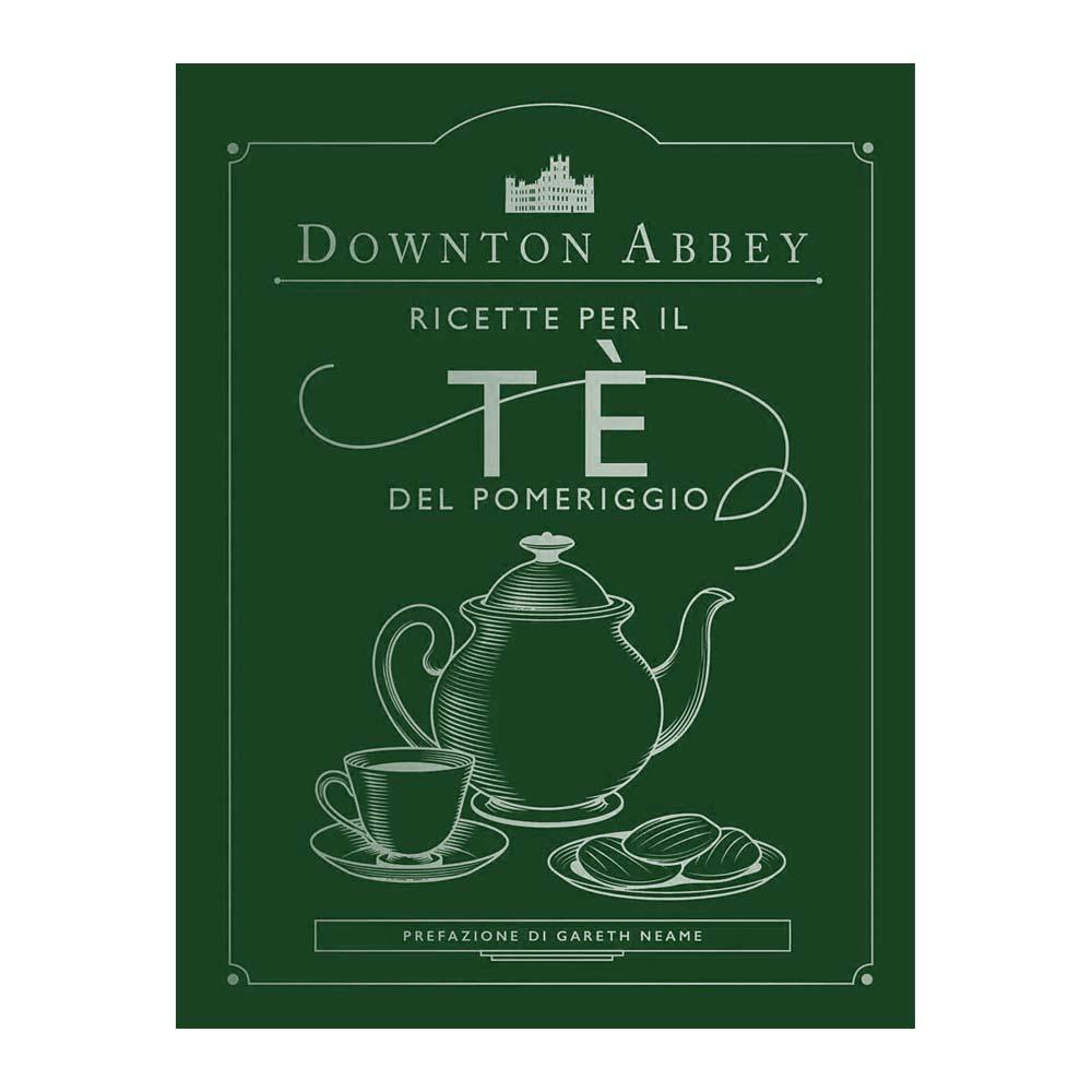 Downton Abbey - Ricette per il Tè del pomeriggio